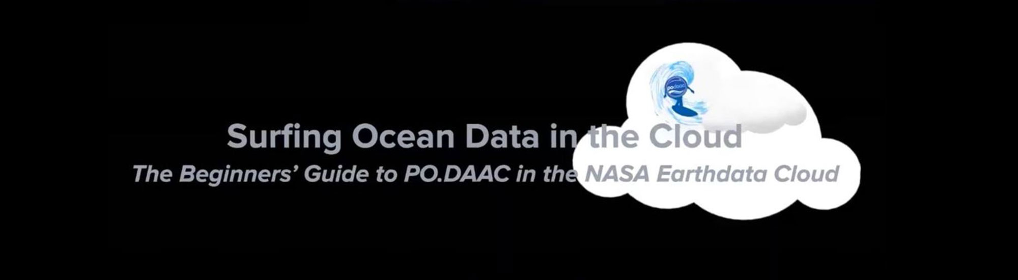 This graphic illustrates information gathered from the Webinar: Surfing Ocean Data in the Cloud—The Beginners' Guide to PO.DAAC in the NASA Earthdata Cloud